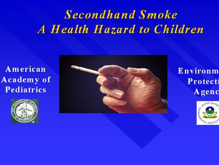 Secondhand Smoke A Health Hazard to Children Secondhand Smoke 38 percent of children aged 2 months to 5 years are exposed to secondhand smoke in the.