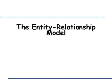The Entity-Relationship Model. 421B: Database Systems - ER Model 2 Overview of Database Design q Conceptual Design -- A first model of the real world.