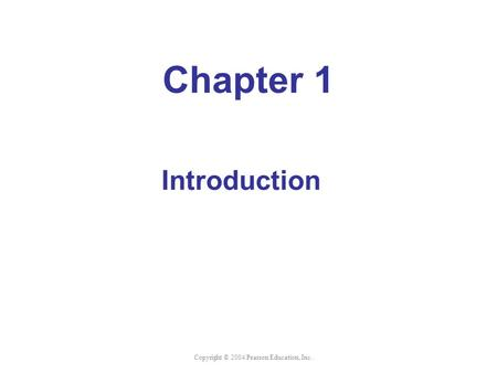 Copyright © 2004 Pearson Education, Inc. Chapter 1 Introduction.