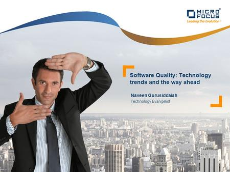 Naveen Gurusiddaiah Technology Evangelist Software Quality: Technology trends and the way ahead.