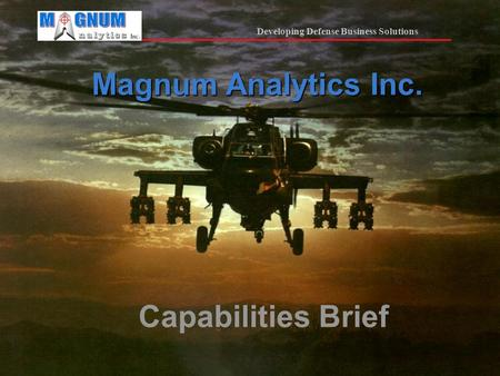 Developing Defense Business Solutions Magnum Analytics Inc. Capabilities Brief.