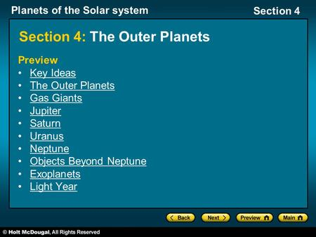 Planets of the Solar system Section 4 Section 4: The Outer Planets Preview Key Ideas The Outer Planets Gas Giants Jupiter Saturn Uranus Neptune Objects.