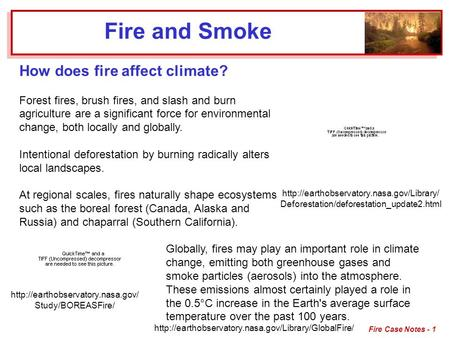 Fire Case Notes - 1 How does fire affect climate? Forest fires, brush fires, <strong>and</strong> slash <strong>and</strong> burn agriculture are a significant force for environmental change,