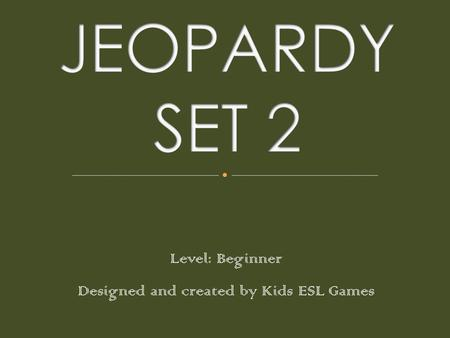 Level: Beginner Designed and created by Kids ESL Games.