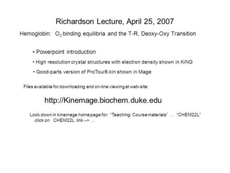 Richardson Lecture, April 25, 2007 Hemoglobin: O 2 binding equilibria and the T-R, Deoxy-Oxy Transition Powerpoint introduction High resolution crystal.