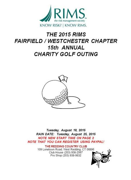 THE 2015 RIMS FAIRFIELD / WESTCHESTER CHAPTER 15th ANNUAL CHARITY GOLF OUTING Tuesday, August 18, 2015 RAIN DATE: Tuesday, August 25, 2015 NOTE NEW START.