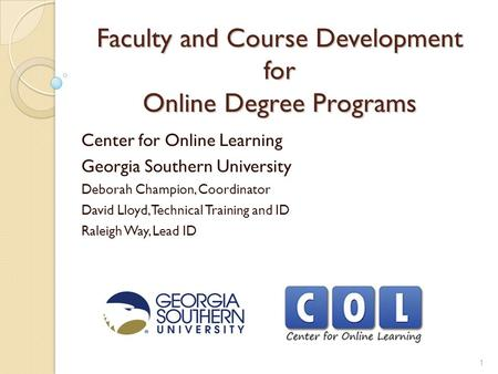 Faculty and Course Development for Online Degree Programs Center for Online Learning Georgia Southern University Deborah Champion, Coordinator David Lloyd,