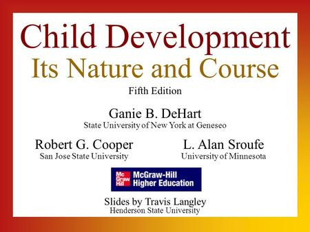 Child Development Its Nature and Course Fifth Edition State University of New York at Geneseo Henderson State University Slides by Travis Langley Ganie.