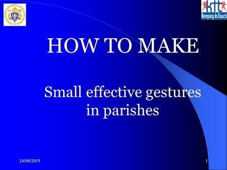 24/08/20151 HOW TO MAKE Small effective gestures in parishes.