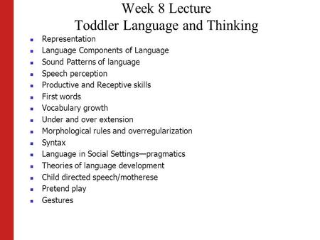 Week 8 Lecture Toddler Language and Thinking Representation Language Components of Language Sound Patterns of language Speech perception Productive and.