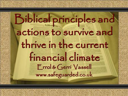 Biblical principles and actions to survive and thrive in the current financial climate Comunicación y Gerencia Errol & Gerri Vassell www.safeguarded.co.uk.