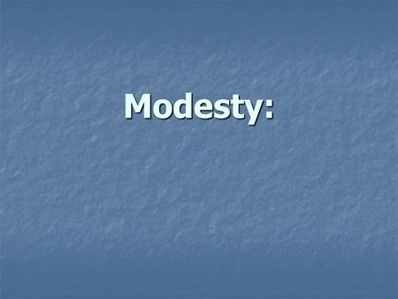 "Modesty:. Modesty: A Challenge For 21 st -Century Christians… ""To Whom Shall We Go?"" (Jn. 6:68)"