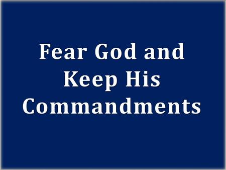 Fear God and Keep His Commandments. Let us hear the conclusion of the whole matter: Fear God, and keep his commandments: for this is the whole duty of.