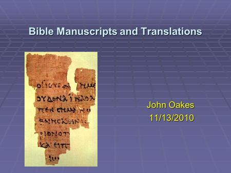 Bible Manuscripts and Translations John Oakes 11/13/2010.