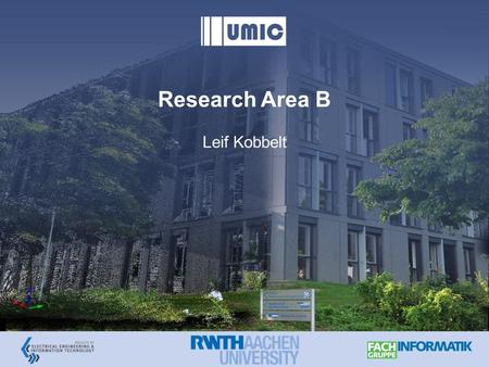 Research Area B Leif Kobbelt. Communication System Interface Research Area B 2.