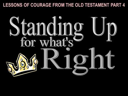 LESSONS OF COURAGE FROM THE OLD TESTAMENT PART 4.