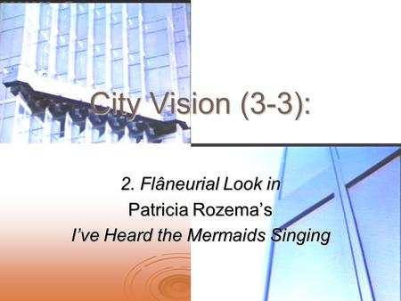 City Vision (3-3): 2. Flâneurial Look in Patricia Rozema's I've Heard the Mermaids Singing.