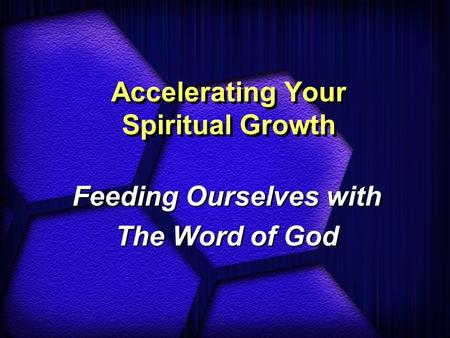 Accelerating Your Spiritual Growth Feeding Ourselves with The Word of God Feeding Ourselves with The Word of God.