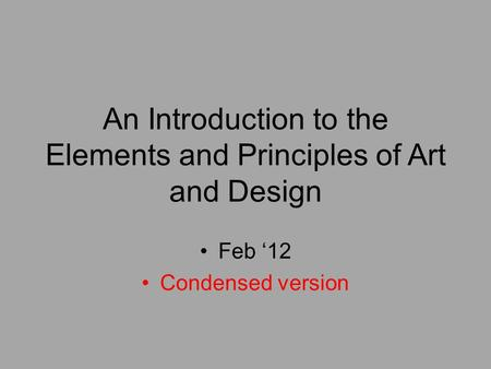 An Introduction to the Elements and Principles of Art and Design Feb '12 Condensed version.