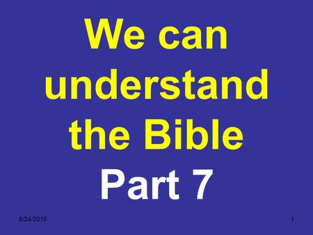 8/24/20151 We can understand the Bible Part 7. 2 Sometimes our understanding is affected by our heart. The next slides present alleged contradictions.