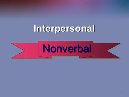 1 Interpersonal Interpersonal Nonverbal Nonverbal.