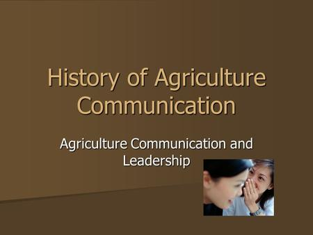 History of Agriculture Communication Agriculture Communication and Leadership.