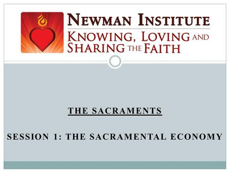THE SACRAMENTS SESSION 1: THE SACRAMENTAL ECONOMY.
