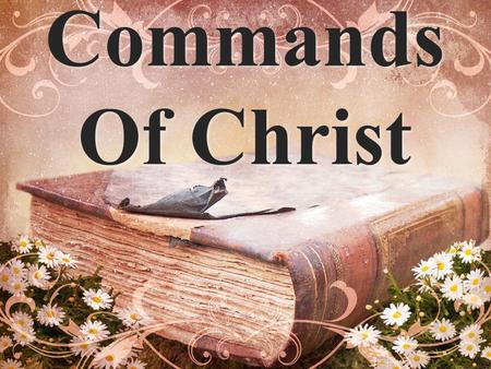 Commands Of Christ. #26 Honor Your Parents For God commanded, saying, Honour thy father and mother: and, He that curseth father or mother, let him die.
