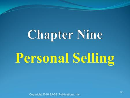 Personal Selling Copyright 2010 SAGE Publications, Inc. 9-1.