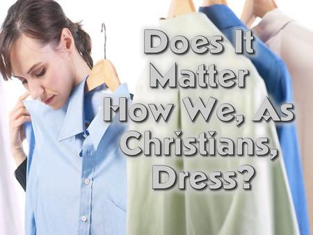"To Think To Look at self & Realize: ""I could be wrong. Some of my clothing could be immodest."""