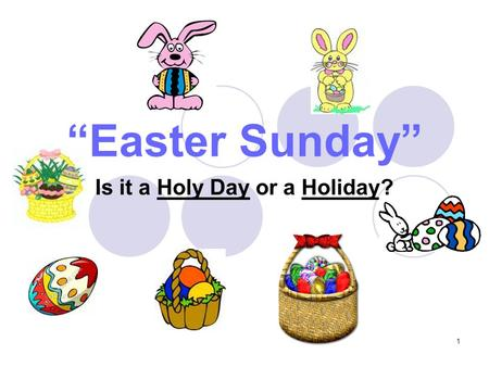 "1 ""Easter Sunday"" Is it a Holy Day or a Holiday?."