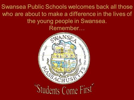 Swansea Public Schools welcomes back all those who are about to make a difference in the lives of the young people in Swansea. Remember…
