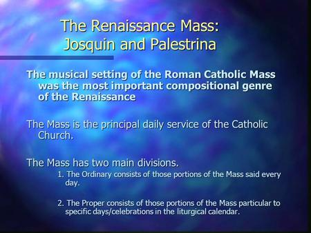 The Renaissance Mass: Josquin and Palestrina The musical setting of the Roman Catholic Mass was the most important compositional genre of the Renaissance.