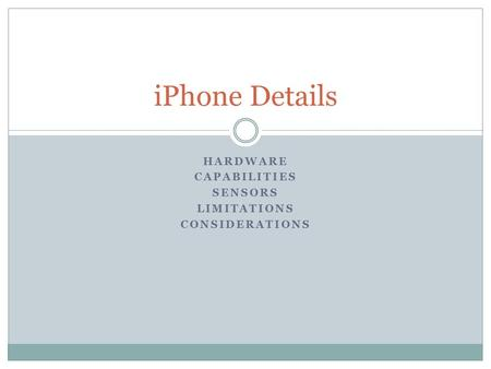 HARDWARE CAPABILITIES SENSORS LIMITATIONS CONSIDERATIONS iPhone Details.