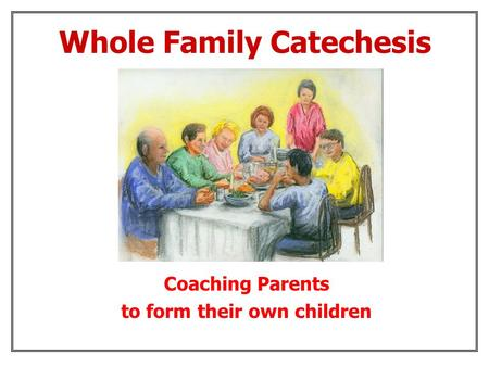 Coaching Parents to form their own children Whole Family Catechesis.