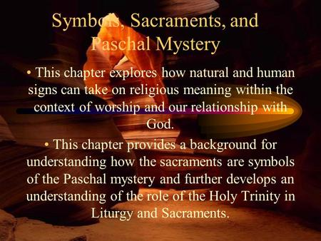 Symbols, Sacraments, and Paschal Mystery This chapter explores how natural and human signs can take on religious meaning within the context of worship.