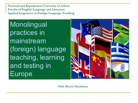 National and Kapodistrian University of Athens Faculty of English Language and Literature Applied Linguistics in Foreign Language Teaching Monolingual.
