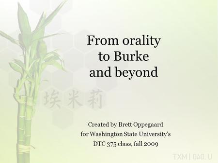 From orality to Burke and beyond Created by Brett Oppegaard for Washington State University's DTC 375 class, fall 2009.