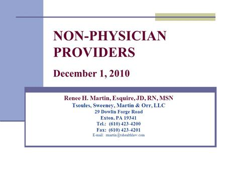 NON-PHYSICIAN PROVIDERS December 1, 2010 Renee H. Martin, Esquire, JD, RN, MSN Tsoules, Sweeney, Martin & Orr, LLC 29 Dowlin Forge Road Exton, PA 19341.