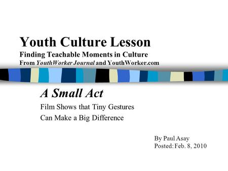 Youth Culture Lesson Finding Teachable Moments in Culture From YouthWorker Journal and YouthWorker.com A Small Act Film Shows that Tiny Gestures Can Make.