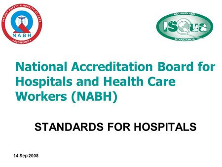14 Sep 2008 National Accreditation Board for Hospitals and Health Care Workers (NABH) STANDARDS FOR HOSPITALS.