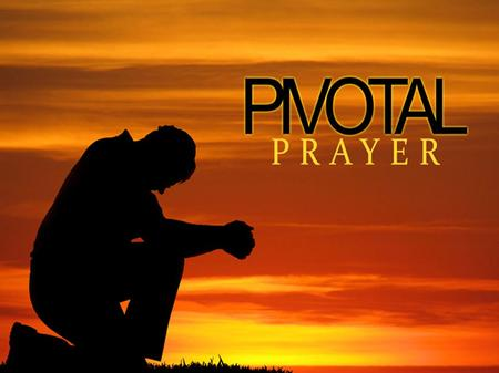 Pivotal Prayer Part 4 The Provision Jeremy LeVan 5 - 30 - 15.