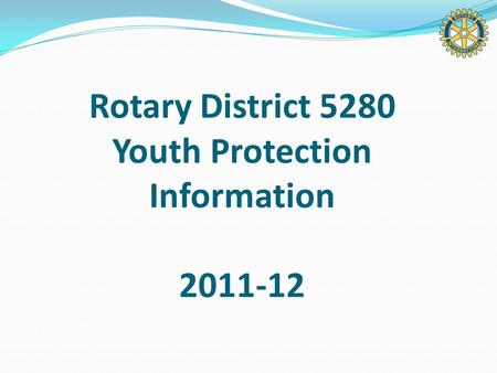 Rotary District 5280 Youth Protection Information 2011-12.