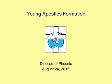 Young Apostles Formation Diocese of Phoenix August 24, 2015August 24, 2015August 24, 2015.