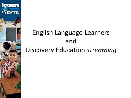 English Language Learners and Discovery Education streaming.