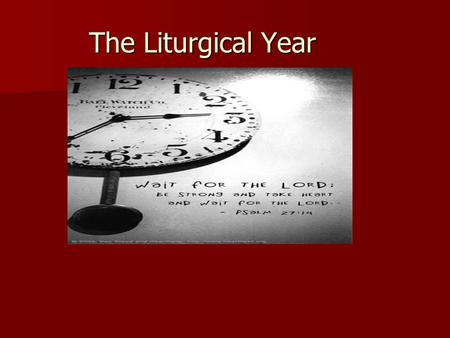 The Liturgical Year. The Liturgical year The notion of time helps us celebrate life by marking and recalling the important dates and events in our lives.