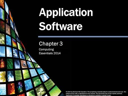 Computing Essentials 2014 Basic Application Software © 2014 by McGraw-Hill Education. This proprietary material solely for authorized instructor use. Not.