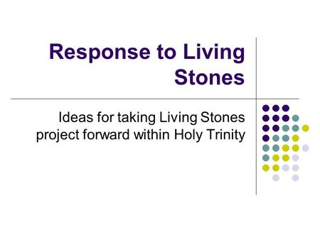Response to Living Stones Ideas for taking Living Stones project forward within Holy Trinity.
