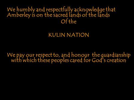 We humbly and respectfully acknowledge that Amberley is on the sacred lands of the lands KULIN NATION We pay our respect to, and honour the guardianship.