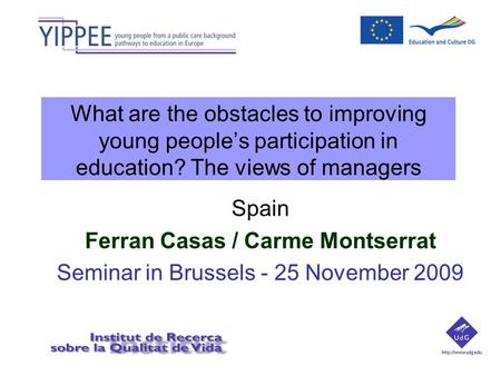 What are the obstacles to improving young people's participation in education? The views of managers Spain Ferran Casas / Carme Montserrat Seminar in Brussels.